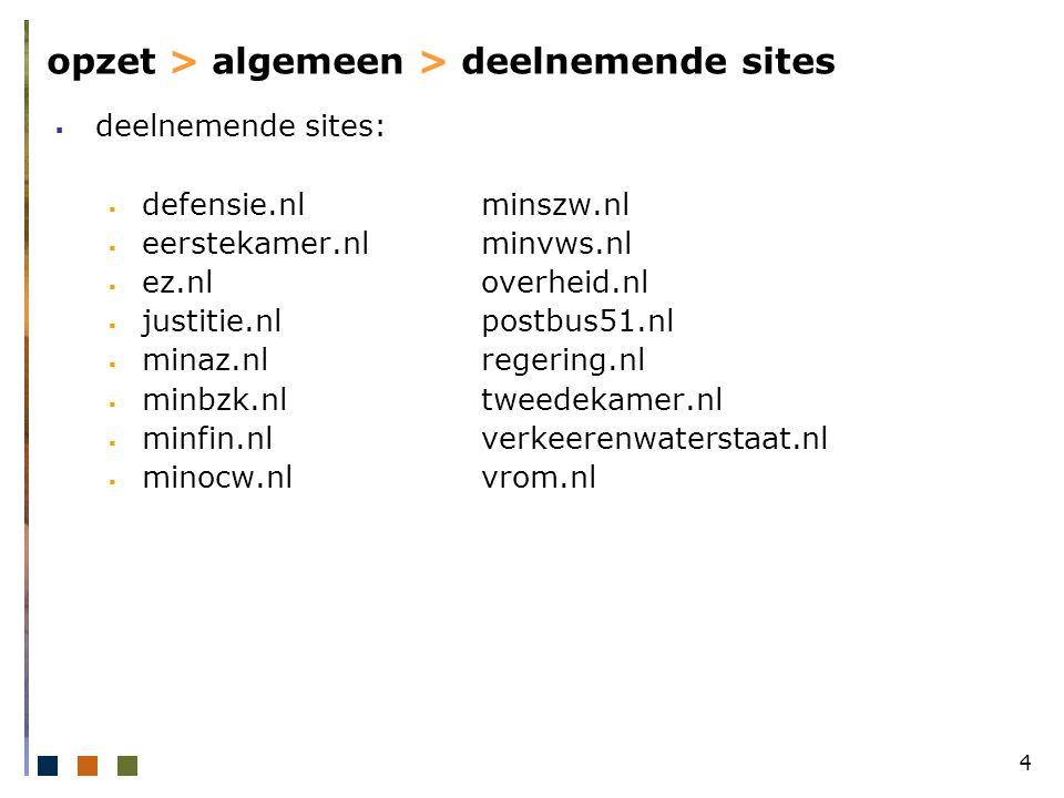 4 opzet > algemeen > deelnemende sites  deelnemende sites:  defensie.nlminszw.nl  eerstekamer.nlminvws.nl  ez.nloverheid.nl  justitie.nlpostbus51.nl  minaz.nlregering.nl  minbzk.nltweedekamer.nl  minfin.nlverkeerenwaterstaat.nl  minocw.nlvrom.nl