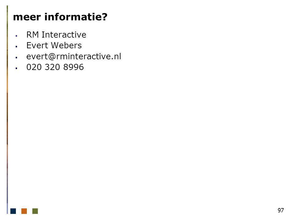 97 meer informatie  RM Interactive  Evert Webers  evert@rminteractive.nl  020 320 8996