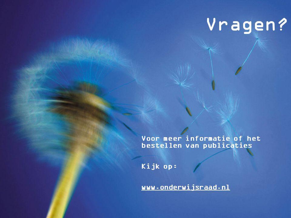 Vragen Voor meer informatie of het bestellen van publicaties Kijk op: www.onderwijsraad.nl
