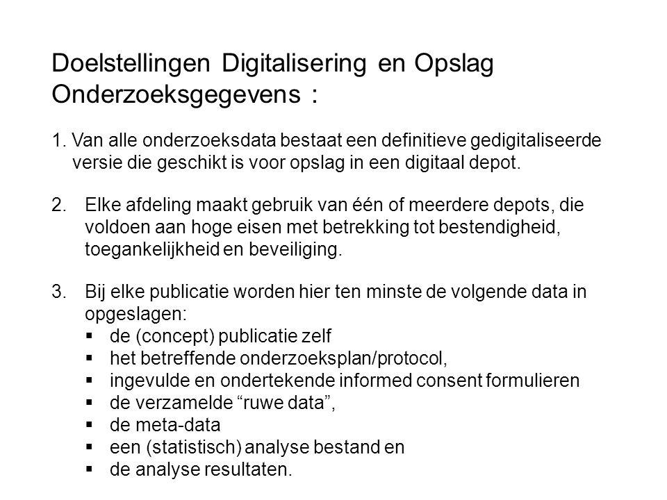 Doelstellingen Digitalisering en Opslag Onderzoeksgegevens : 1. Van alle onderzoeksdata bestaat een definitieve gedigitaliseerde versie die geschikt i