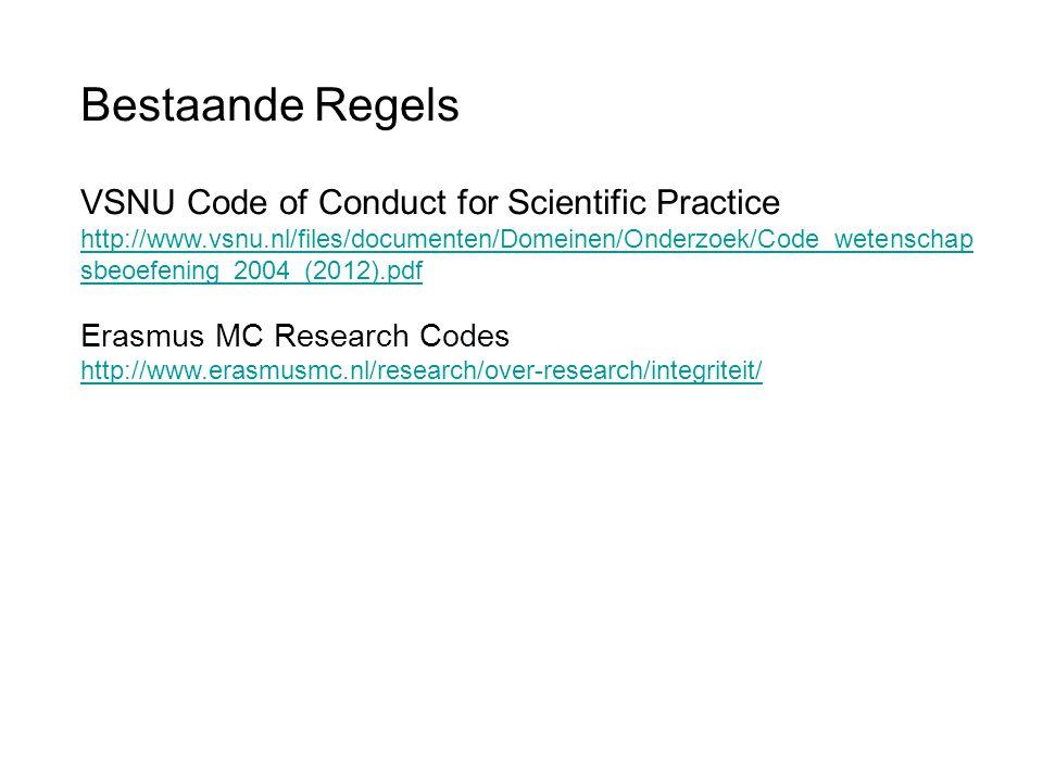 Bestaande Regels VSNU Code of Conduct for Scientific Practice http://www.vsnu.nl/files/documenten/Domeinen/Onderzoek/Code_wetenschap sbeoefening_2004_
