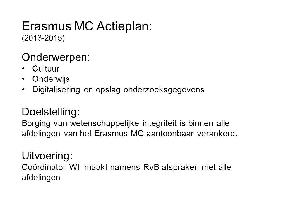 Erasmus MC Actieplan: (2013-2015) Onderwerpen: Cultuur Onderwijs Digitalisering en opslag onderzoeksgegevens Doelstelling: Borging van wetenschappelij