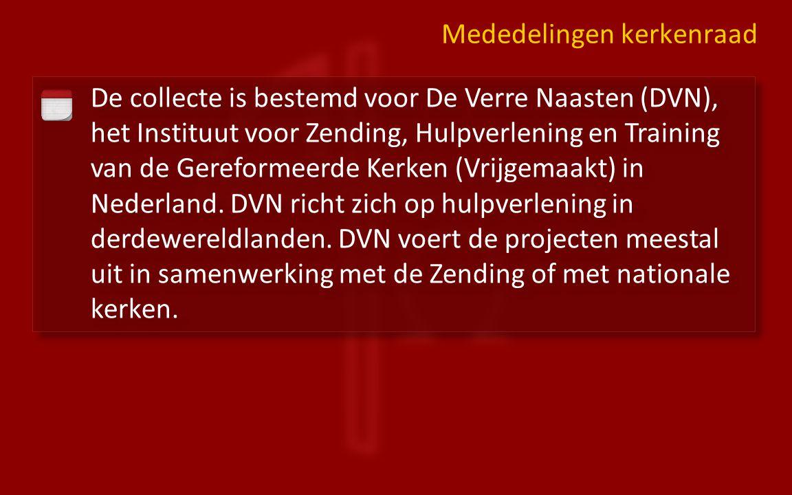 Mededelingen kerkenraad De collecte is bestemd voor De Verre Naasten (DVN), het Instituut voor Zending, Hulpverlening en Training van de Gereformeerde Kerken (Vrijgemaakt) in Nederland.