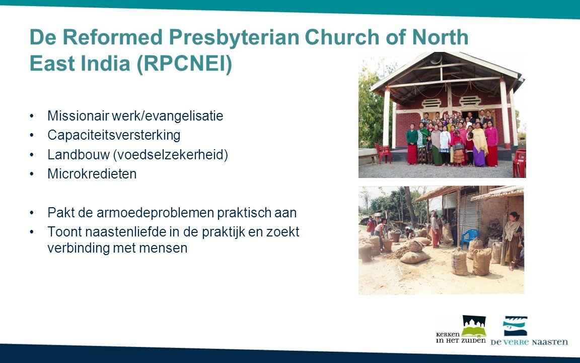 De Reformed Presbyterian Church of North East India (RPCNEI) Missionair werk/evangelisatie Capaciteitsversterking Landbouw (voedselzekerheid) Microkredieten Pakt de armoedeproblemen praktisch aan Toont naastenliefde in de praktijk en zoekt verbinding met mensen