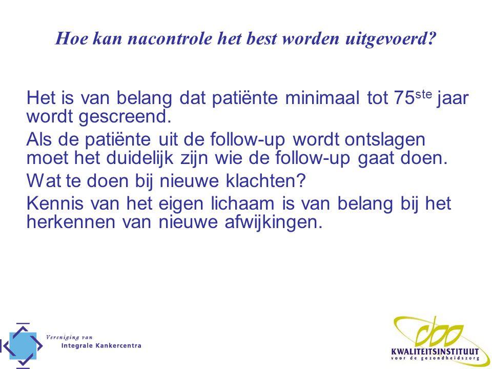 Hoe kan nacontrole het best worden uitgevoerd? Het is van belang dat patiënte minimaal tot 75 ste jaar wordt gescreend. Als de patiënte uit de follow-
