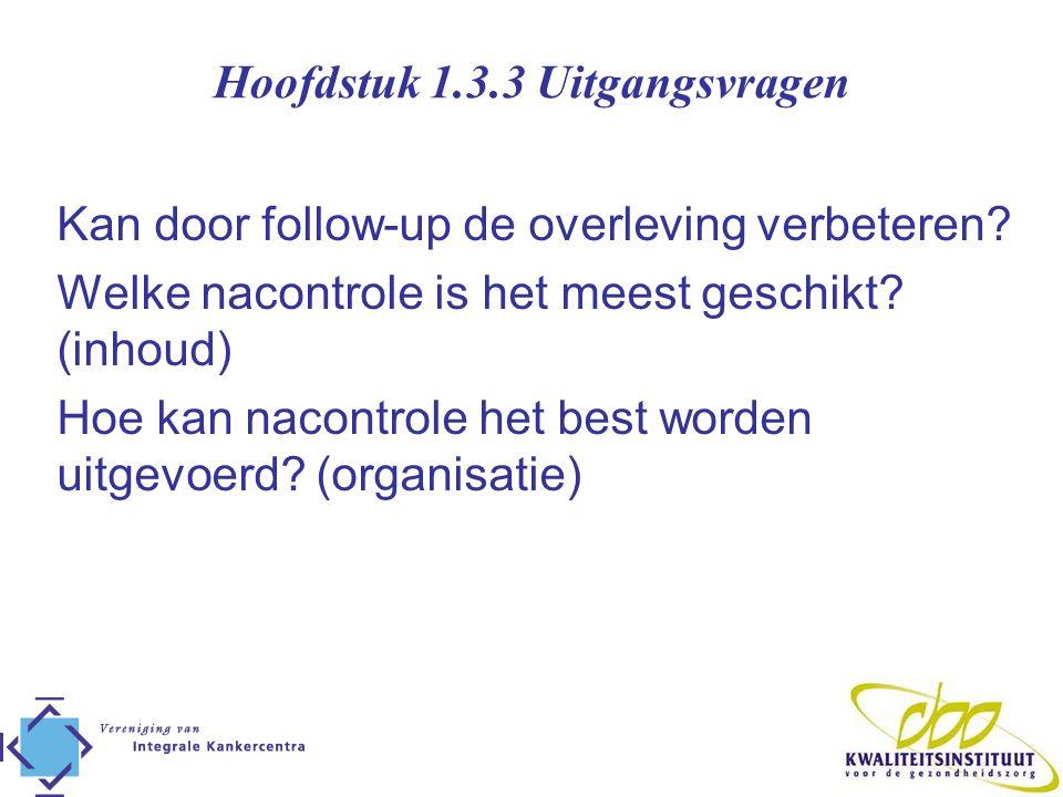 Hoofdstuk 1.3.3 Uitgangsvragen Kan door follow-up de overleving verbeteren? Welke nacontrole is het meest geschikt? (inhoud) Hoe kan nacontrole het be