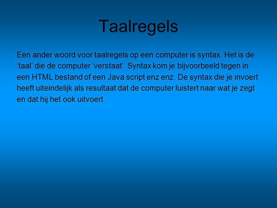 Taalregels Een ander woord voor taalregels op een computer is syntax.