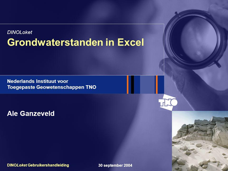 t Nederlands Instituut voor Toegepaste Geowetenschappen TNO 30 september 2004DINOLoket Gebruikershandleiding Grondwaterstanden in Excel DINOLoket Ale Ganzeveld