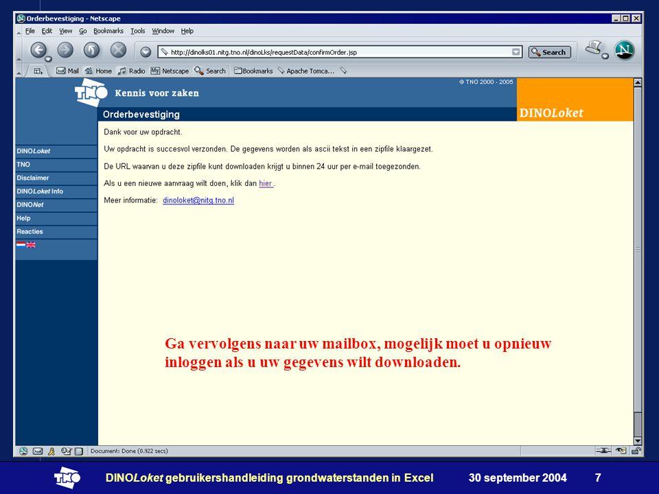 30 september 2004DINOLoket gebruikershandleiding grondwaterstanden in Excel7 Ga vervolgens naar uw mailbox, mogelijk moet u opnieuw inloggen als u uw gegevens wilt downloaden.
