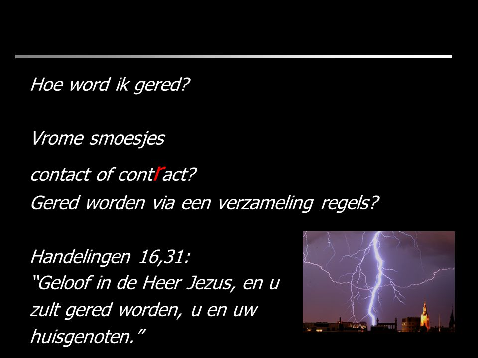 Hoe word ik gered.Vrome smoesjes contact of cont r act.
