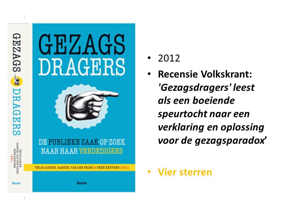 2012 Recensie Volkskrant: Gezagsdragers leest als een boeiende speurtocht naar een verklaring en oplossing voor de gezagsparadox' Vier sterren