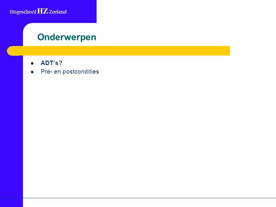 Hogeschool HZ Zeeland Beschrijving van een ADT Betekenis: Abstract Data Type Definitie: interface tussen client programs en de implementatie van concrete Datatypen
