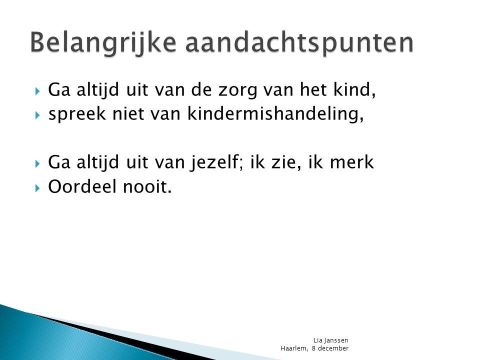  Vraag hulp, doe het niet alleen  Samen signalen in kaart brengen  Objectief  Uitgaan van de zorg voor het kind  Dossiervorming  Gesprek met de ouder(s)/verzorger(s) Lia Janssen Haarlem, 8 december