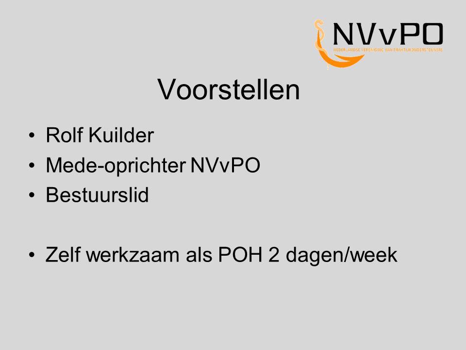 Voorstellen Rolf Kuilder Mede-oprichter NVvPO Bestuurslid Zelf werkzaam als POH 2 dagen/week