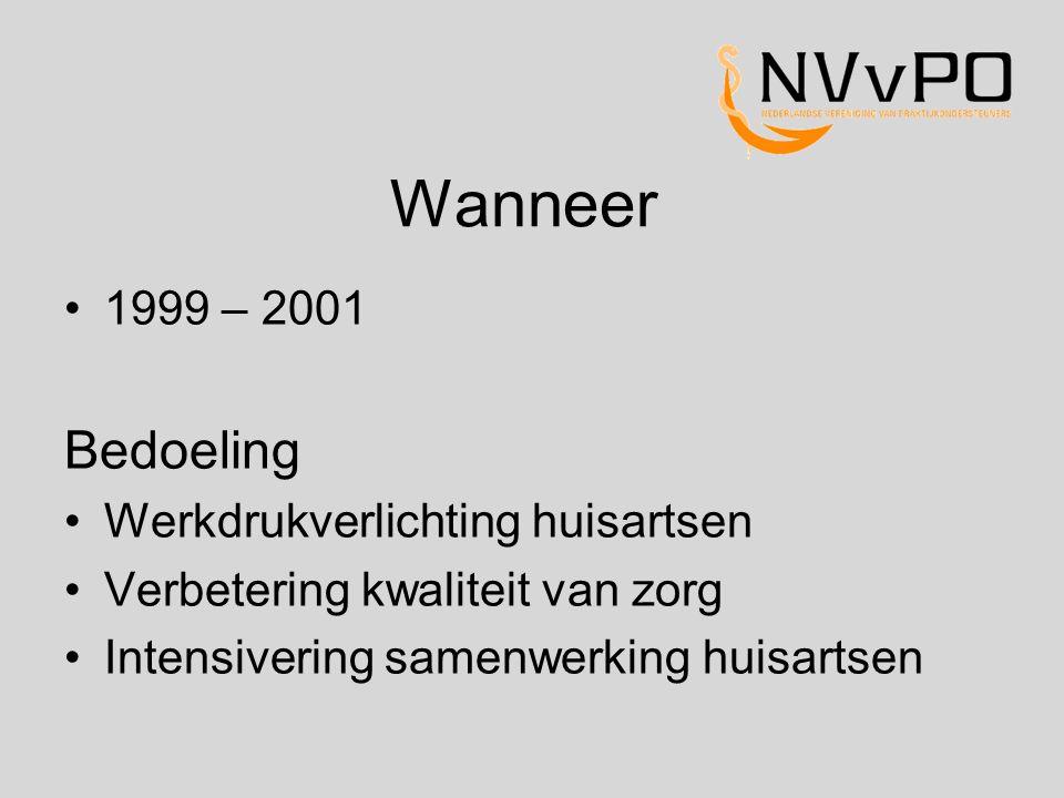 Wanneer 1999 – 2001 Bedoeling Werkdrukverlichting huisartsen Verbetering kwaliteit van zorg Intensivering samenwerking huisartsen