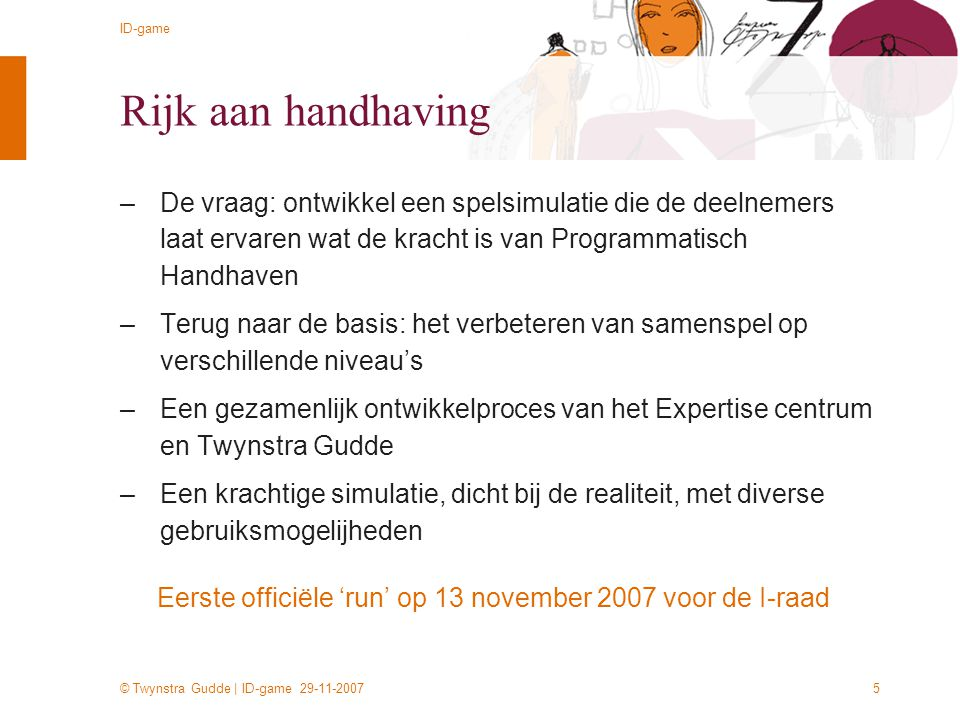 © Twynstra Gudde | ID-game 29-11-2007 ID-game 5 Rijk aan handhaving –De vraag: ontwikkel een spelsimulatie die de deelnemers laat ervaren wat de krach