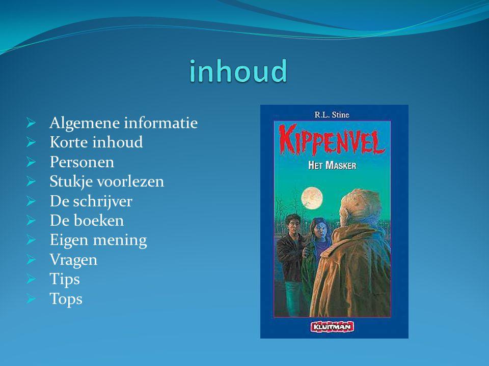  Algemene informatie  Korte inhoud  Personen  Stukje voorlezen  De schrijver  De boeken  Eigen mening  Vragen  Tips  Tops