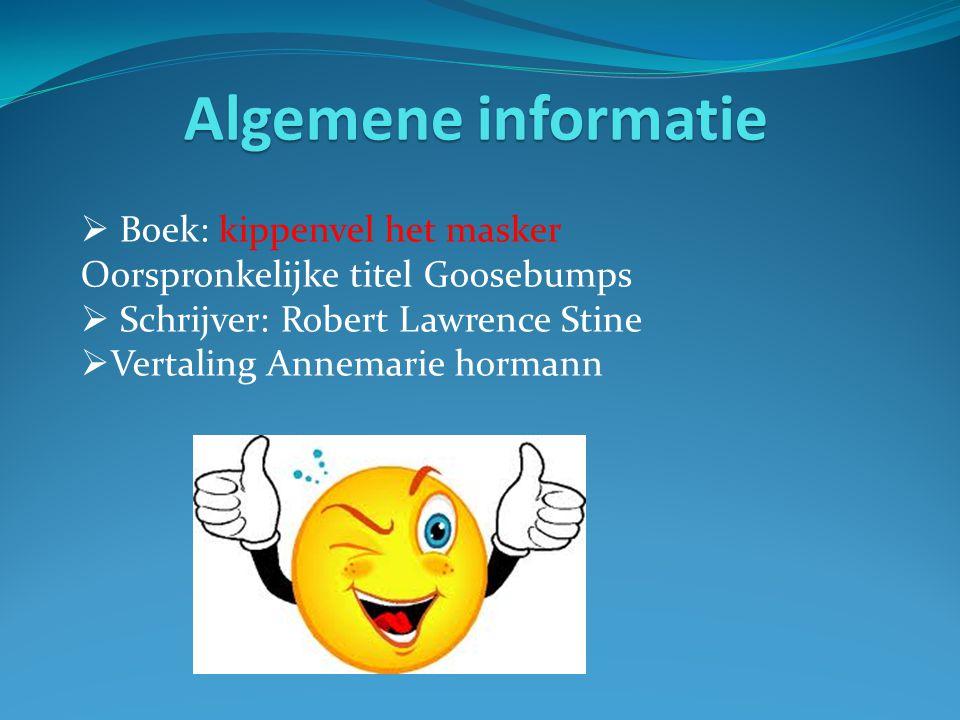 Algemene informatie  Boek: kippenvel het masker Oorspronkelijke titel Goosebumps  Schrijver: Robert Lawrence Stine  Vertaling Annemarie hormann