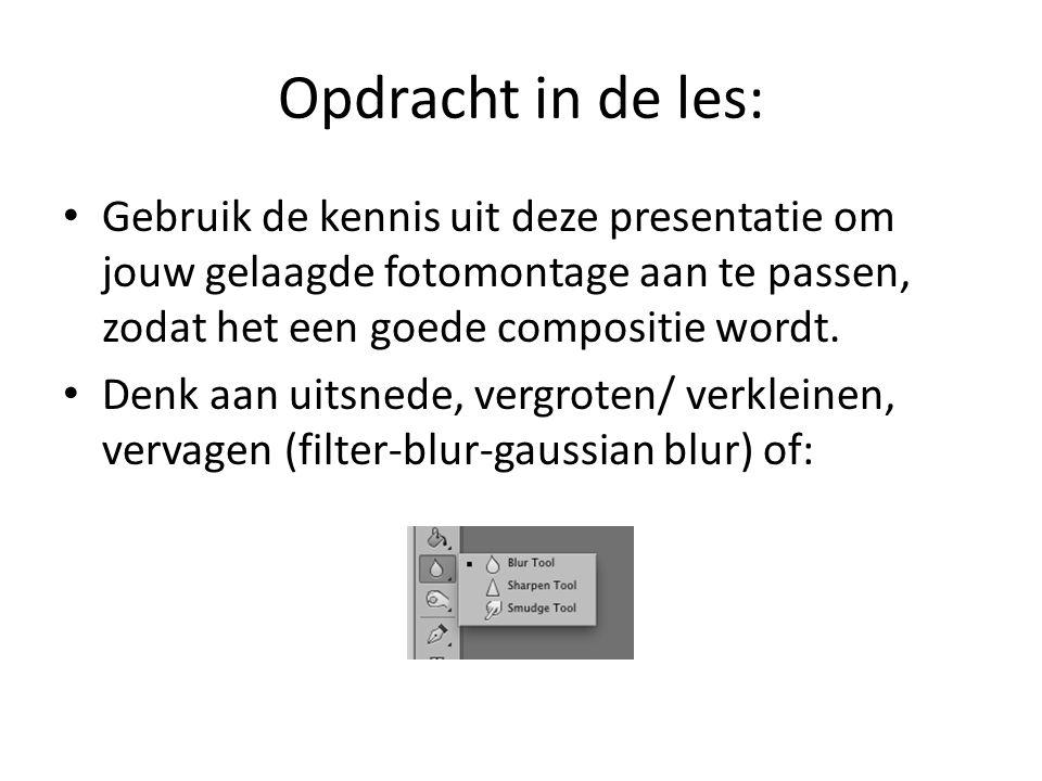 Opdracht in de les: Gebruik de kennis uit deze presentatie om jouw gelaagde fotomontage aan te passen, zodat het een goede compositie wordt. Denk aan