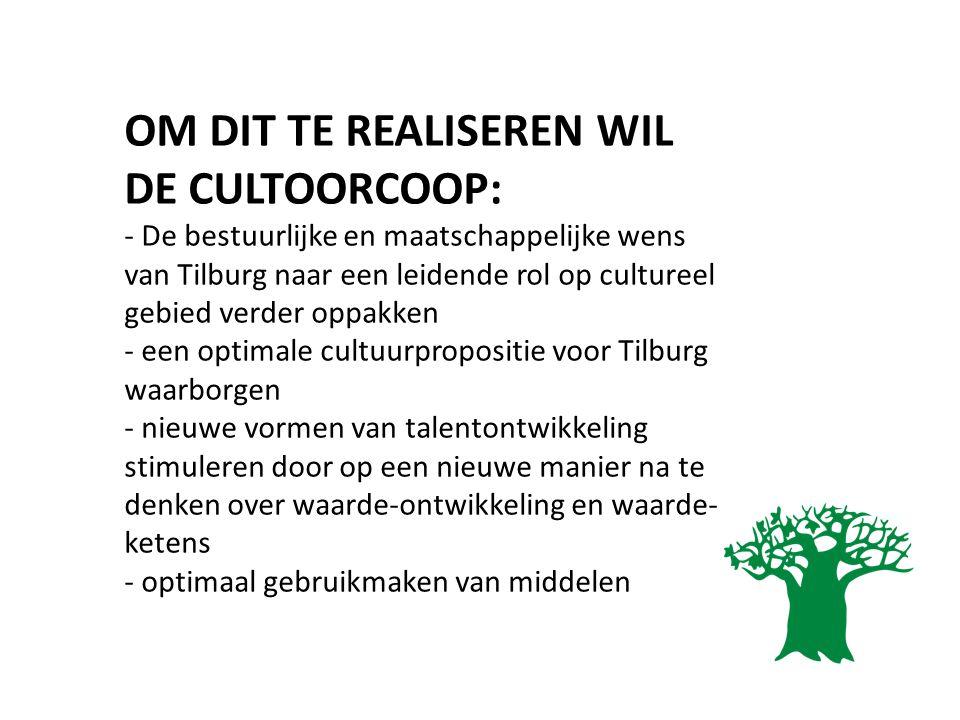 OM DIT TE REALISEREN WIL DE CULTOORCOOP: - De bestuurlijke en maatschappelijke wens van Tilburg naar een leidende rol op cultureel gebied verder oppak
