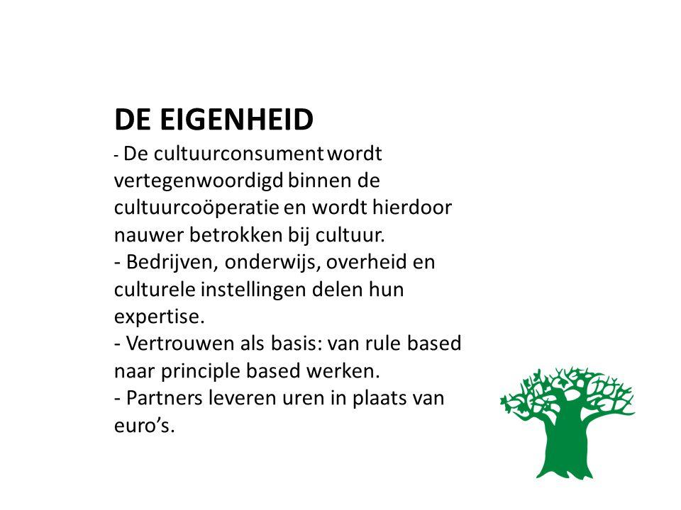 DE EIGENHEID - De cultuurconsument wordt vertegenwoordigd binnen de cultuurcoöperatie en wordt hierdoor nauwer betrokken bij cultuur. - Bedrijven, ond