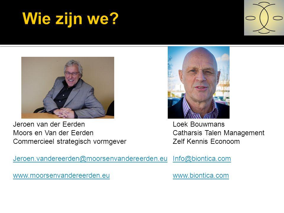 Jeroen van der Eerden Loek Bouwmans Moors en Van der Eerden Catharsis Talen Management Commercieel strategisch vormgever Zelf Kennis Econoom Jeroen.va