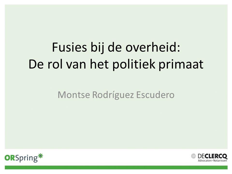 Fusies bij de overheid: De rol van het politiek primaat Montse Rodríguez Escudero