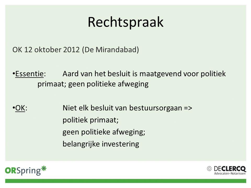 Rechtspraak OK 12 oktober 2012 (De Mirandabad) Essentie:Aard van het besluit is maatgevend voor politiek primaat; geen politieke afweging OK:Niet elk