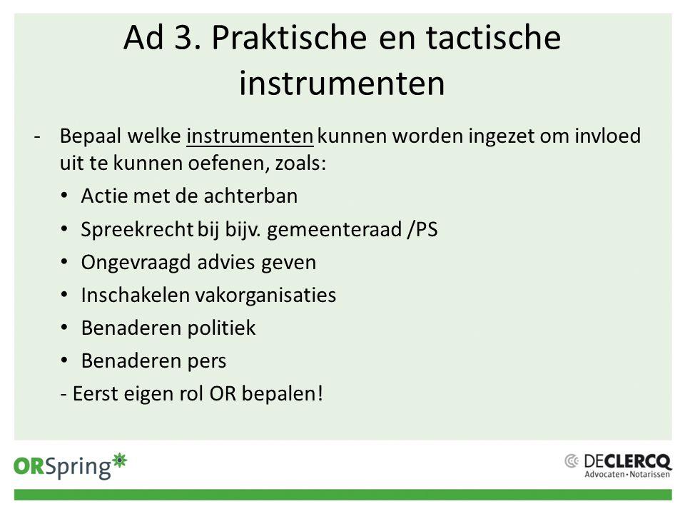 Ad 3. Praktische en tactische instrumenten -Bepaal welke instrumenten kunnen worden ingezet om invloed uit te kunnen oefenen, zoals: Actie met de acht