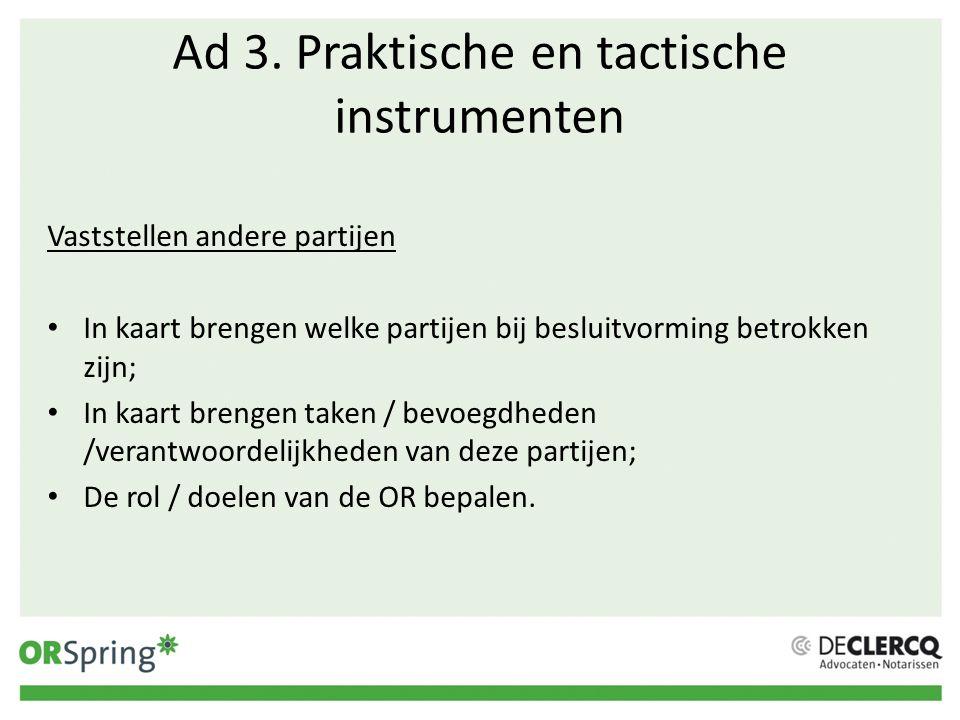Ad 3. Praktische en tactische instrumenten Vaststellen andere partijen In kaart brengen welke partijen bij besluitvorming betrokken zijn; In kaart bre
