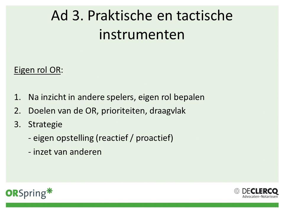Ad 3. Praktische en tactische instrumenten Eigen rol OR: 1.Na inzicht in andere spelers, eigen rol bepalen 2.Doelen van de OR, prioriteiten, draagvlak