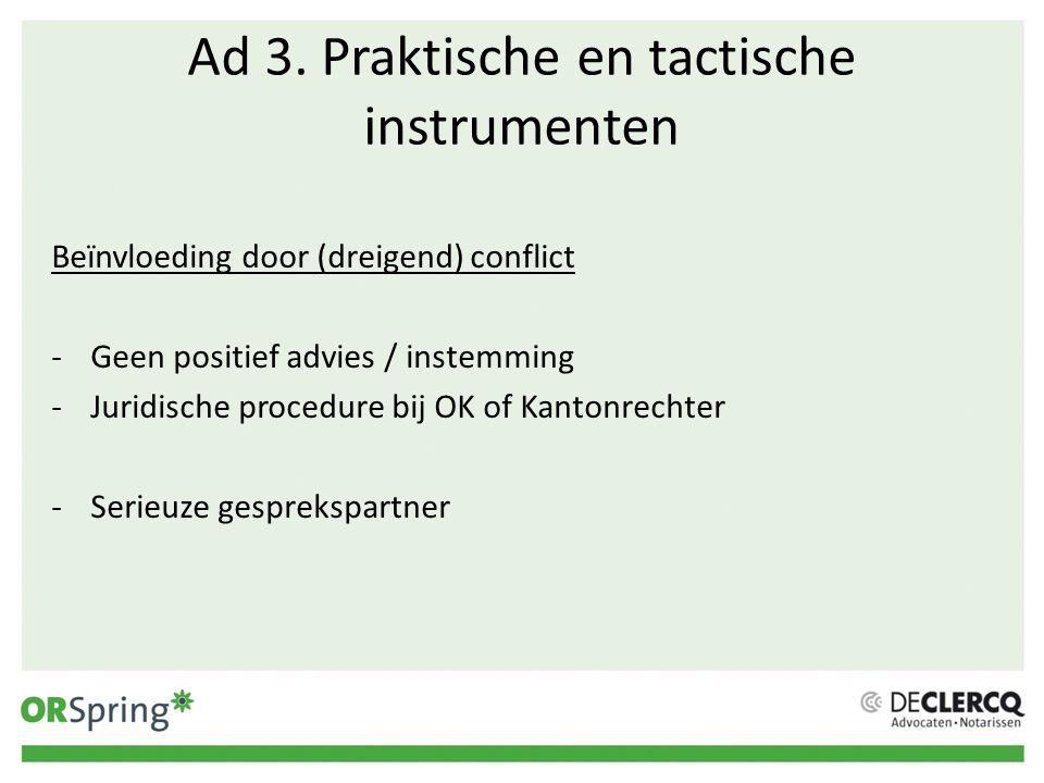 Ad 3. Praktische en tactische instrumenten Beïnvloeding door (dreigend) conflict -Geen positief advies / instemming -Juridische procedure bij OK of Ka