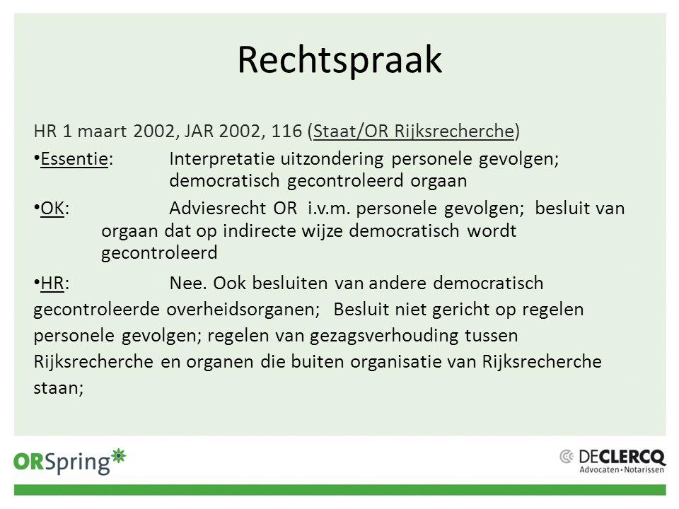 Rechtspraak HR 1 maart 2002, JAR 2002, 116 (Staat/OR Rijksrecherche) Essentie:Interpretatie uitzondering personele gevolgen; democratisch gecontroleer
