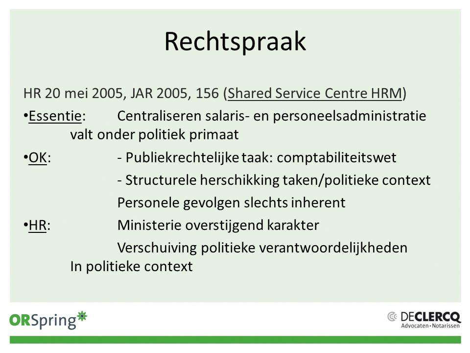 Rechtspraak HR 20 mei 2005, JAR 2005, 156 (Shared Service Centre HRM) Essentie:Centraliseren salaris- en personeelsadministratie valt onder politiek p