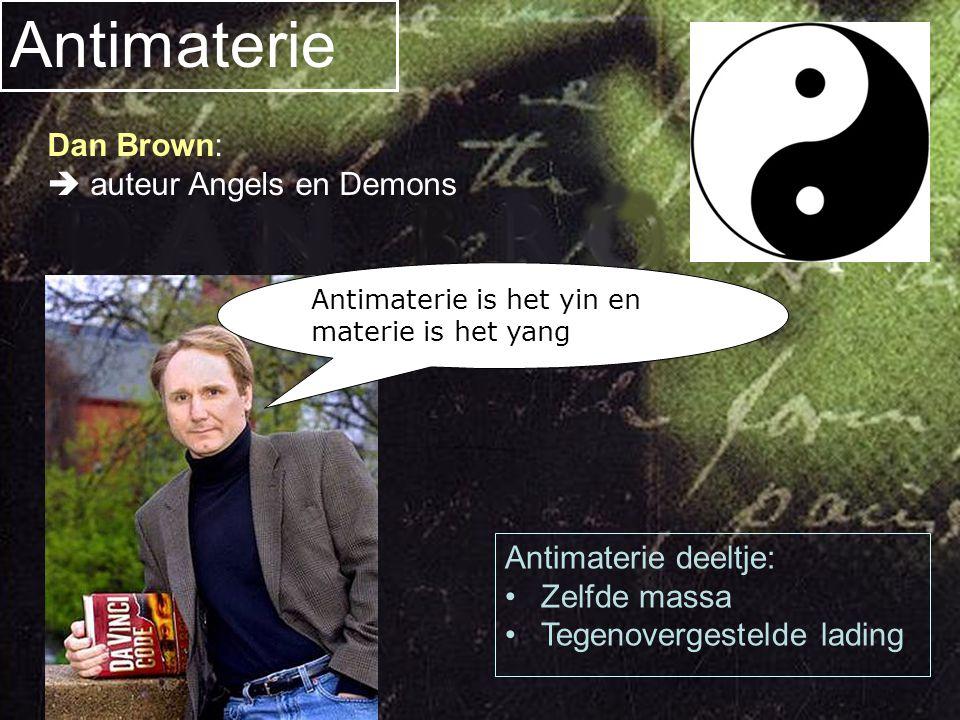 Antimaterie Voor elk materiedeeltje bestaat een antimateriedeeltje.