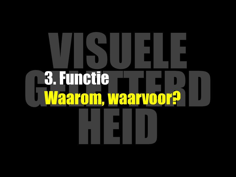 VISUELE GELETTERD HEID 3. Functie Waarom, waarvoor?