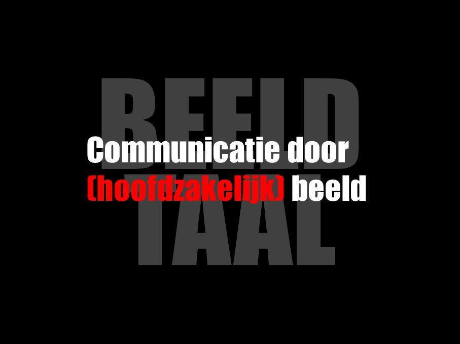 BEELD TAAL Waarom beeldtaal en niet gewoon taal?