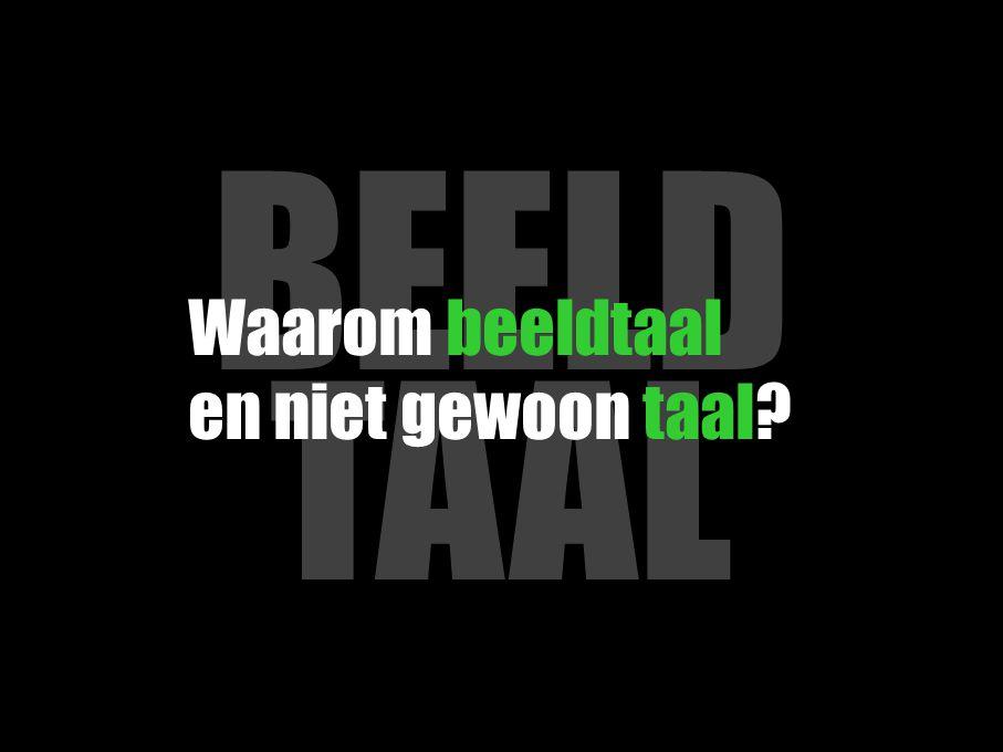 BEELD TAAL Beeld maakt vergelijken mogelijk Beeld maakt complexe situaties duidelijk Beeld vertelt een universele boodschap Beeld vertelt, bewijst en overtuigt Beeld prikkelt, emotioneert en vermaakt