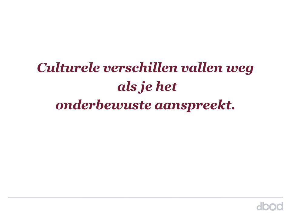 Culturele verschillen vallen weg als je het onderbewuste aanspreekt.