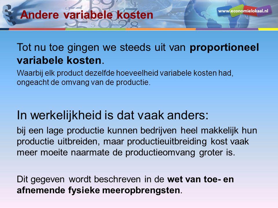 www.economielokaal.nl Andere variabele kosten Tot nu toe gingen we steeds uit van proportioneel variabele kosten. Waarbij elk product dezelfde hoeveel