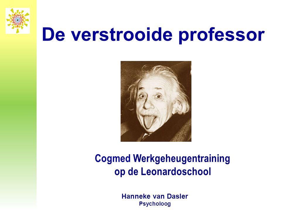 Cogmed Werkgeheugentraining op de Leonardoschool Hanneke van Dasler Psycholoog De verstrooide professor