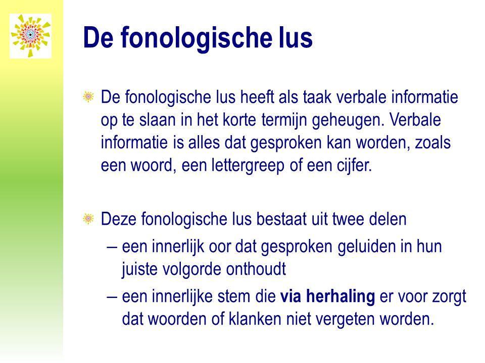 De fonologische lus De fonologische lus heeft als taak verbale informatie op te slaan in het korte termijn geheugen. Verbale informatie is alles dat g