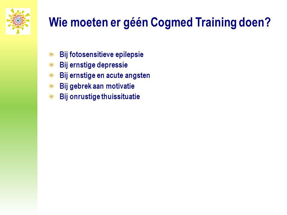 Wie moeten er géén Cogmed Training doen? Bij fotosensitieve epilepsie Bij ernstige depressie Bij ernstige en acute angsten Bij gebrek aan motivatie Bi