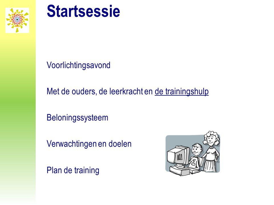 Startsessie Voorlichtingsavond Met de ouders, de leerkracht en de trainingshulp Beloningssysteem Verwachtingen en doelen Plan de training
