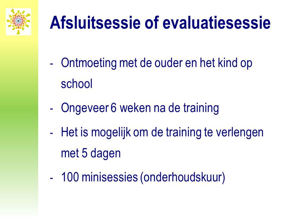 Afsluitsessie of evaluatiesessie - Ontmoeting met de ouder en het kind op school - Ongeveer 6 weken na de training - Het is mogelijk om de training te