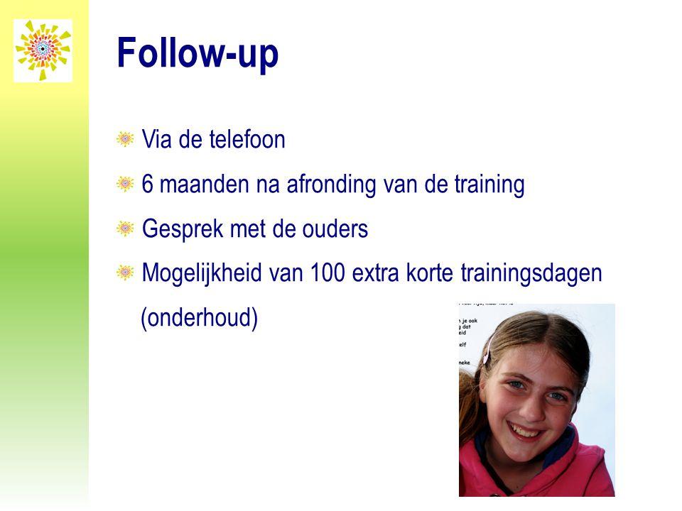 Follow-up Via de telefoon 6 maanden na afronding van de training Gesprek met de ouders Mogelijkheid van 100 extra korte trainingsdagen (onderhoud)