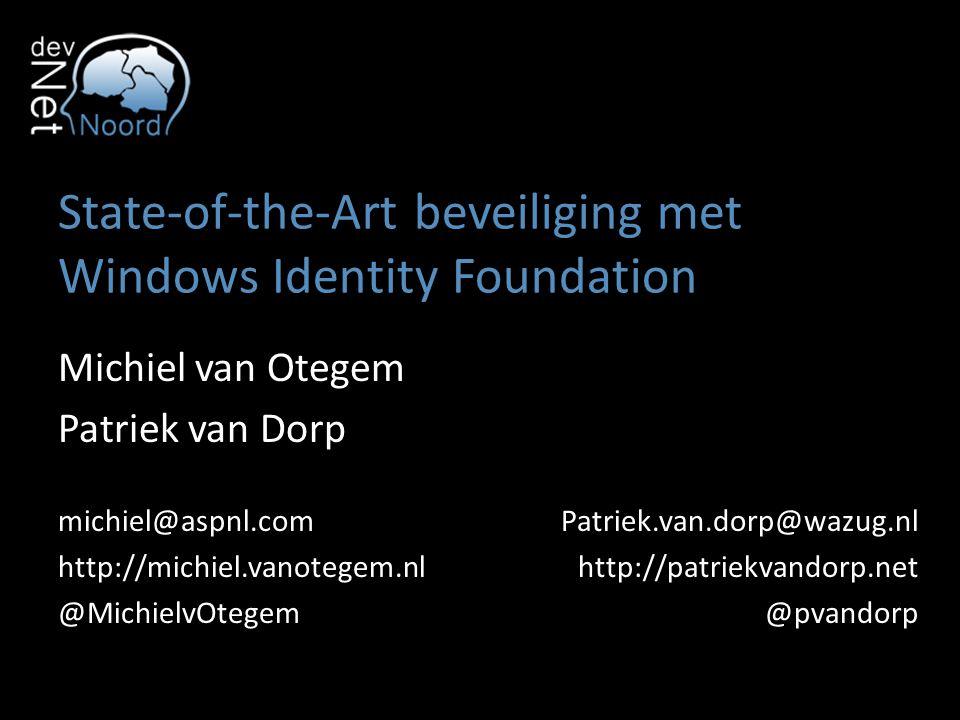 State-of-the-Art beveiliging met Windows Identity Foundation Michiel van Otegem Patriek van Dorp michiel@aspnl.com http://michiel.vanotegem.nl @Michie