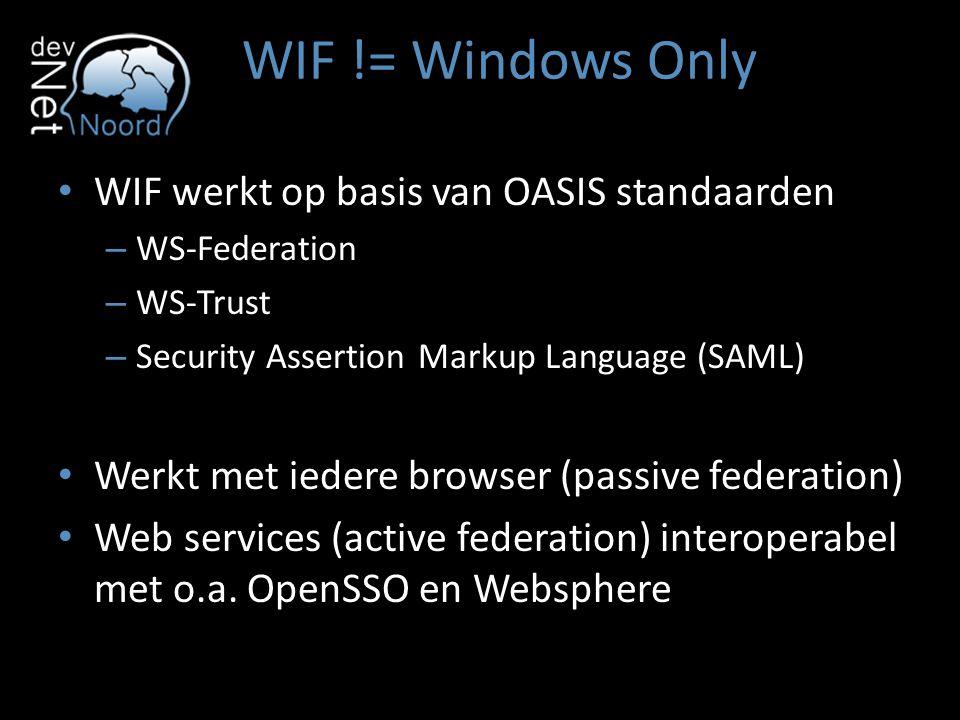 WIF != Windows Only WIF werkt op basis van OASIS standaarden – WS-Federation – WS-Trust – Security Assertion Markup Language (SAML) Werkt met iedere b