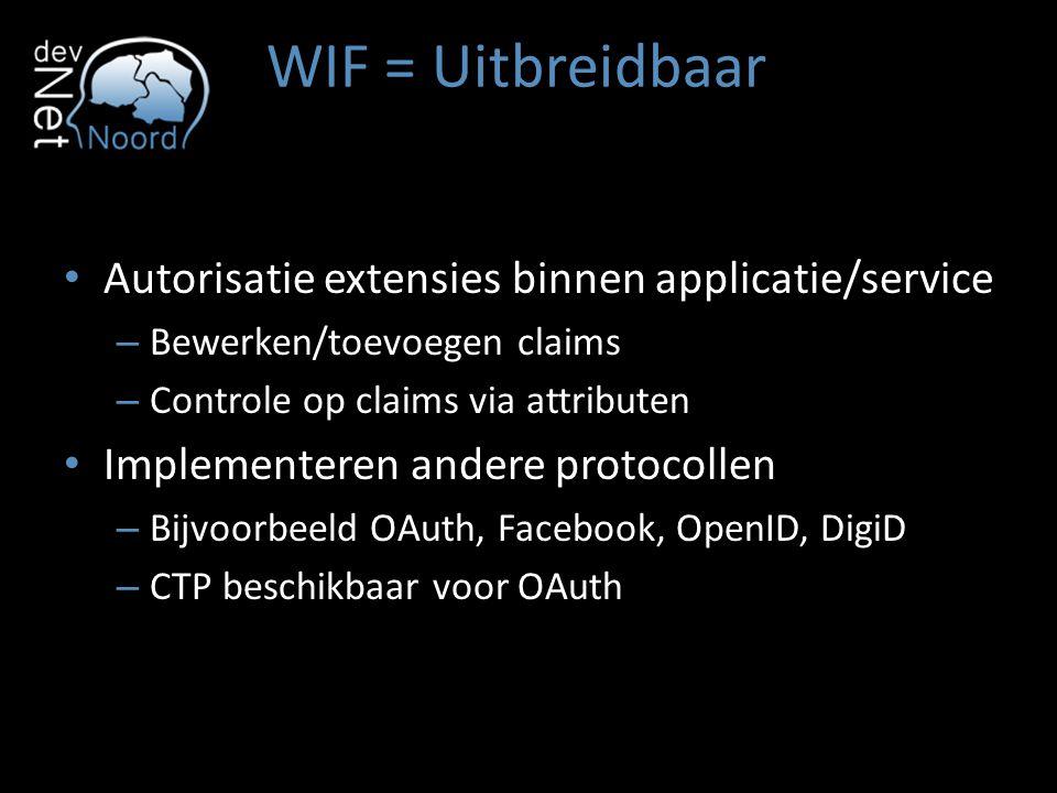 WIF = Uitbreidbaar Autorisatie extensies binnen applicatie/service – Bewerken/toevoegen claims – Controle op claims via attributen Implementeren ander