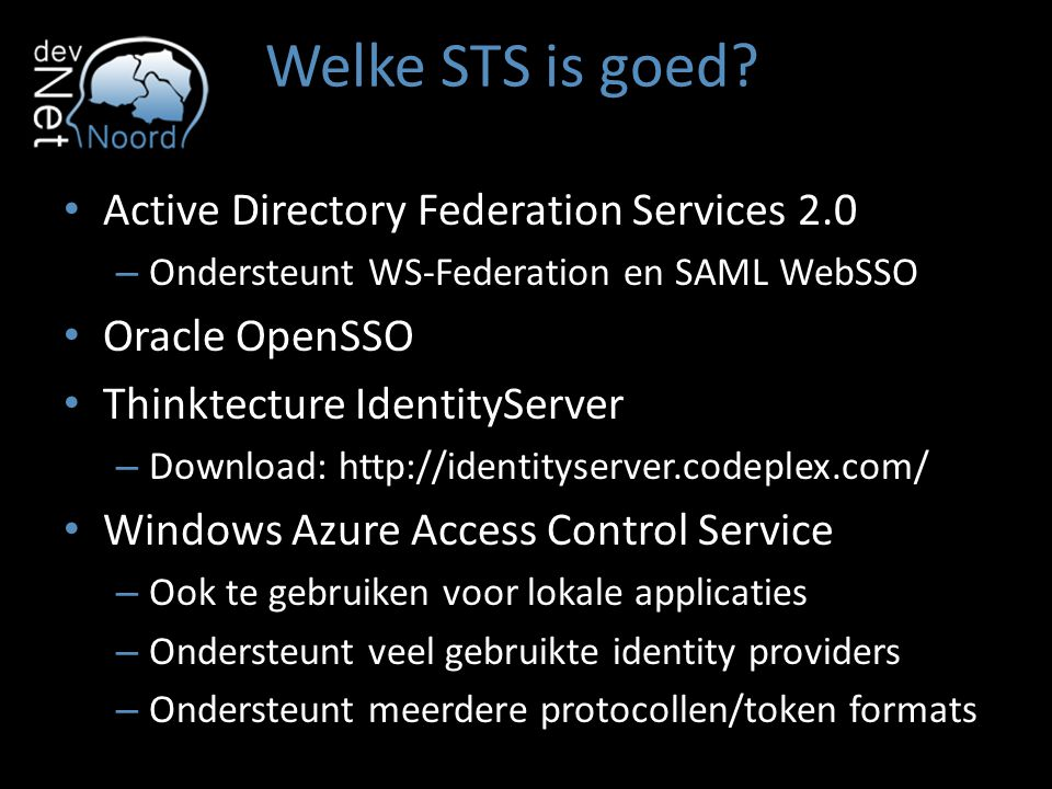 Welke STS is goed? Active Directory Federation Services 2.0 – Ondersteunt WS-Federation en SAML WebSSO Oracle OpenSSO Thinktecture IdentityServer – Do